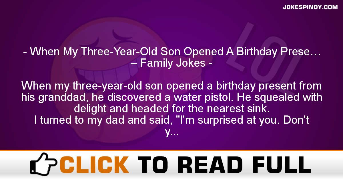 When My Three-Year-Old Son Opened A Birthday Prese… – Family Jokes