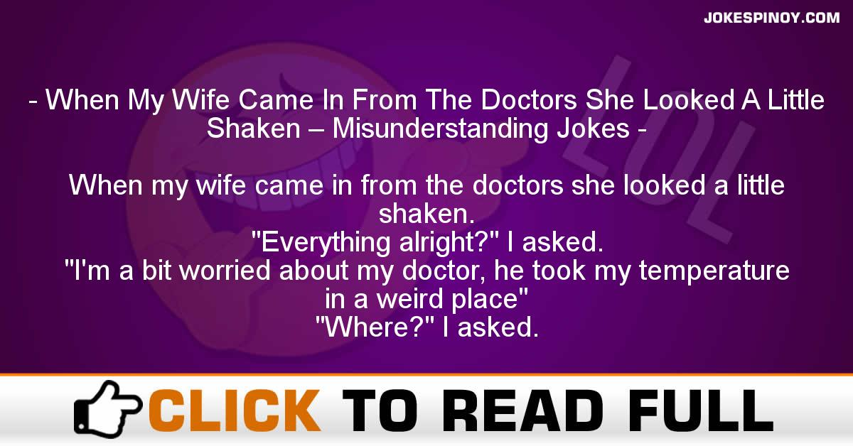 When My Wife Came In From The Doctors She Looked A Little Shaken – Misunderstanding Jokes