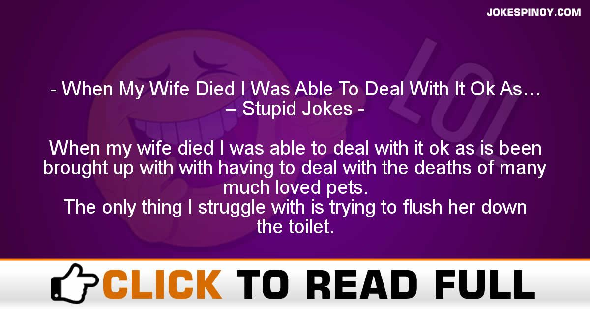 When My Wife Died I Was Able To Deal With It Ok As… – Stupid Jokes
