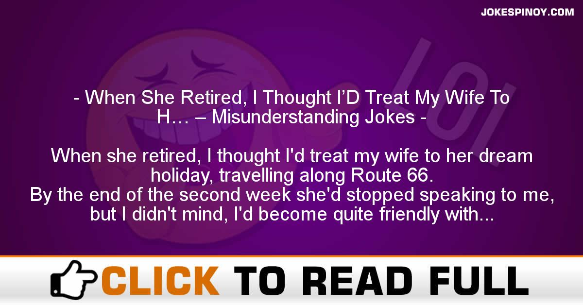 When She Retired, I Thought I'D Treat My Wife To H… – Misunderstanding Jokes