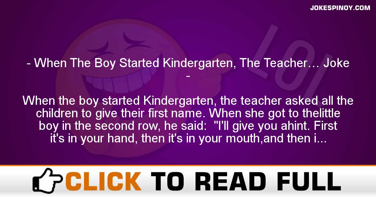 When The Boy Started Kindergarten, The Teacher… Joke