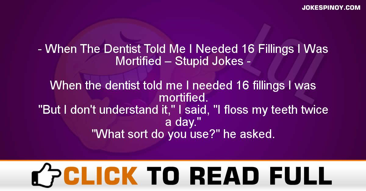 When The Dentist Told Me I Needed 16 Fillings I Was Mortified – Stupid Jokes