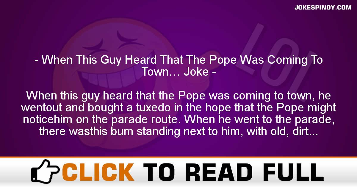 When This Guy Heard That The Pope Was Coming To Town… Joke