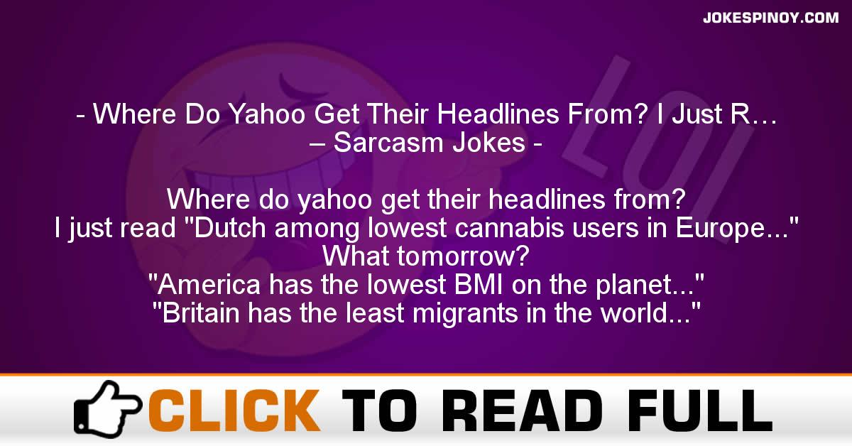 Where Do Yahoo Get Their Headlines From? I Just R… – Sarcasm Jokes