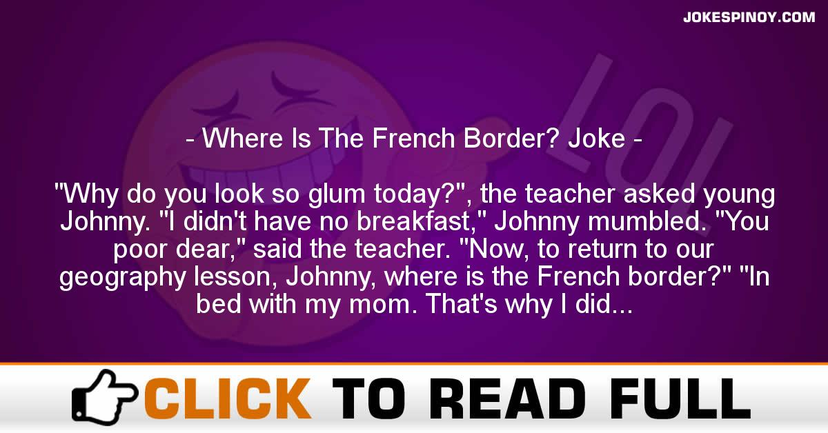 Where Is The French Border? Joke