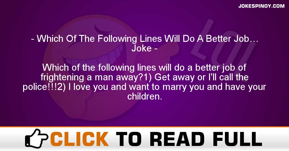 Which Of The Following Lines Will Do A Better Job… Joke