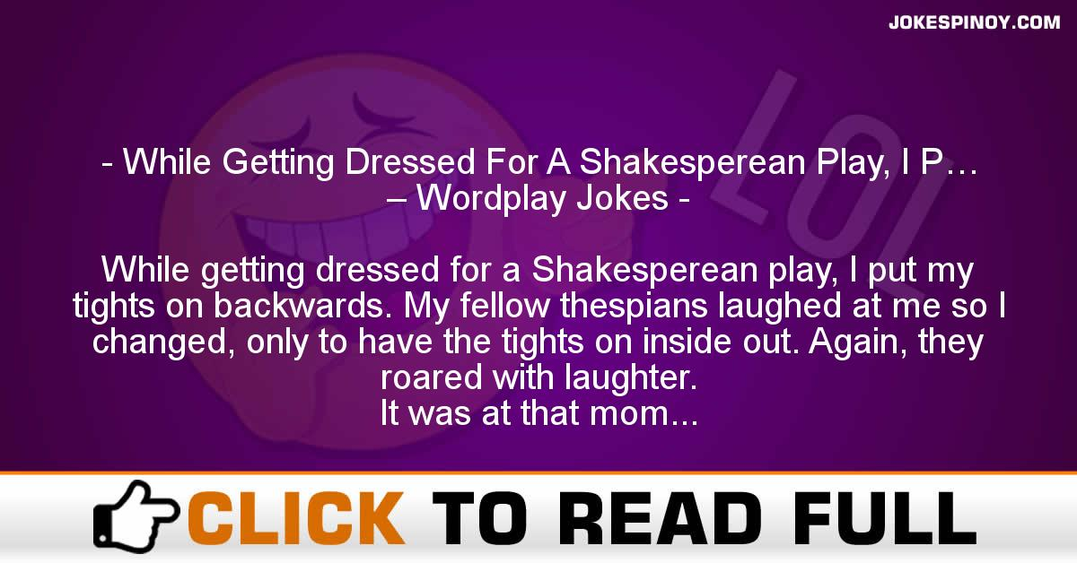 While Getting Dressed For A Shakesperean Play, I P… – Wordplay Jokes
