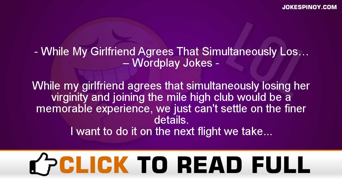 While My Girlfriend Agrees That Simultaneously Los… – Wordplay Jokes