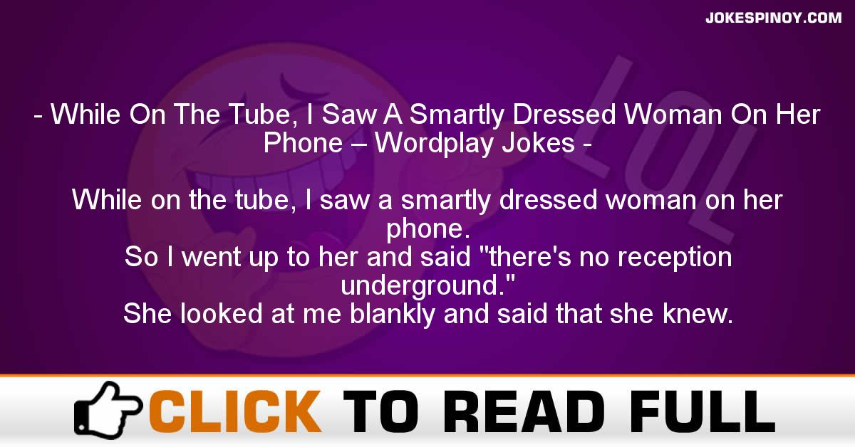 While On The Tube, I Saw A Smartly Dressed Woman On Her Phone – Wordplay Jokes