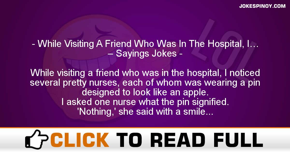 While Visiting A Friend Who Was In The Hospital, I… – Sayings Jokes
