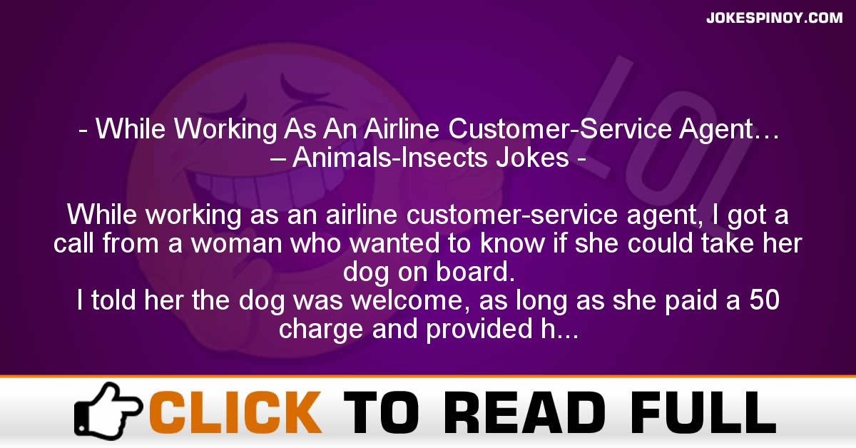 While Working As An Airline Customer-Service Agent… – Animals-Insects Jokes