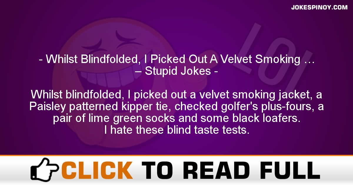 Whilst Blindfolded, I Picked Out A Velvet Smoking … – Stupid Jokes