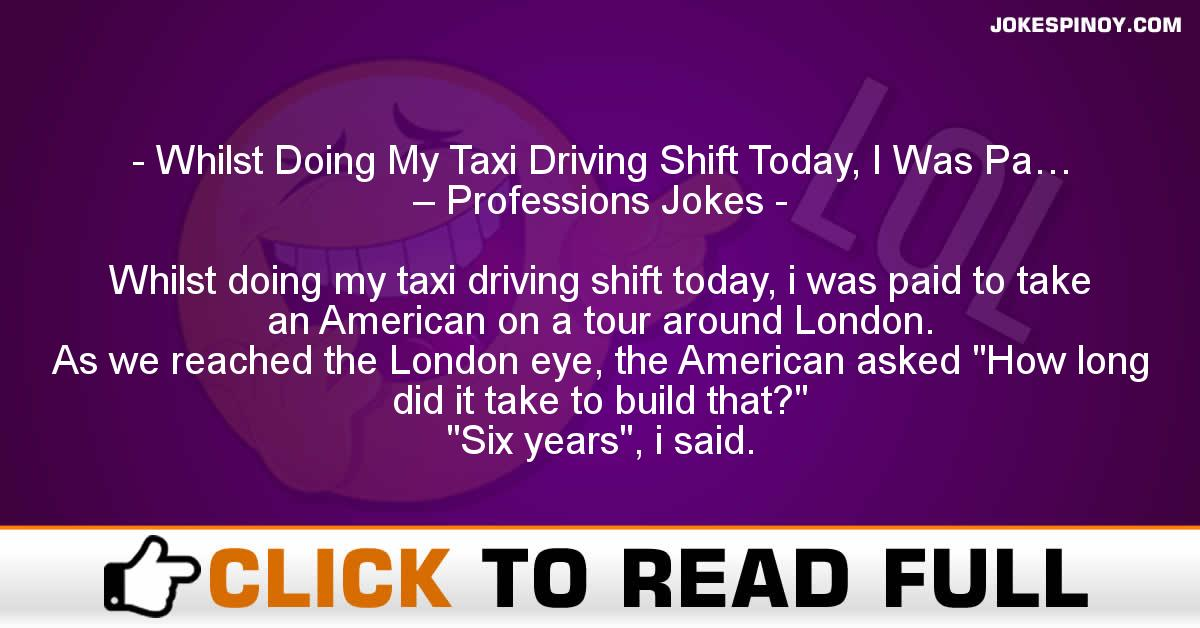 Whilst Doing My Taxi Driving Shift Today, I Was Pa… – Professions Jokes