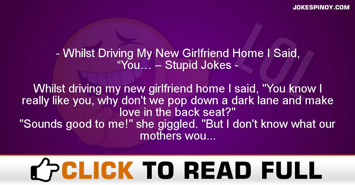 """Whilst Driving My New Girlfriend Home I Said, """"You… – Stupid Jokes"""