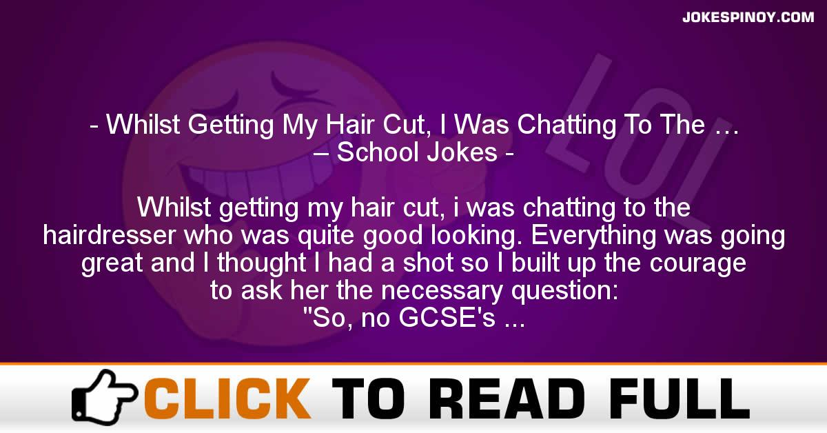 Whilst Getting My Hair Cut, I Was Chatting To The … – School Jokes
