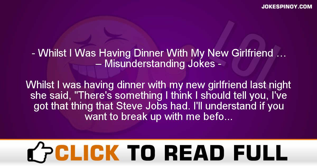 Whilst I Was Having Dinner With My New Girlfriend … – Misunderstanding Jokes