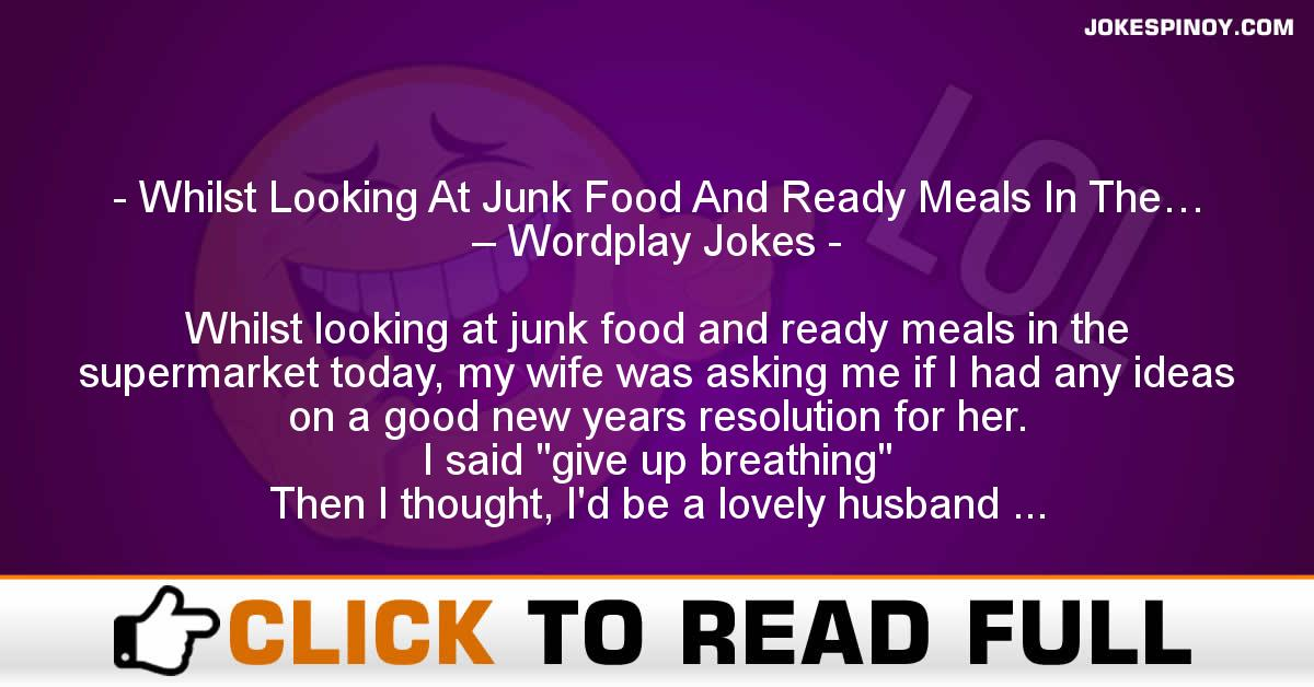 Whilst Looking At Junk Food And Ready Meals In The… – Wordplay Jokes