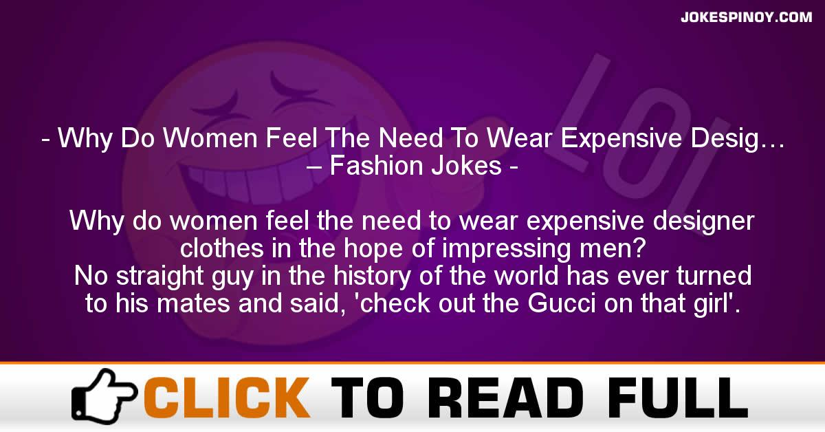 Why Do Women Feel The Need To Wear Expensive Desig… – Fashion Jokes