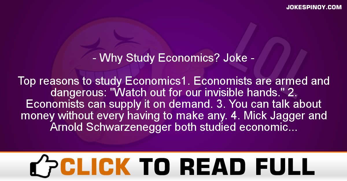 Why Study Economics? Joke