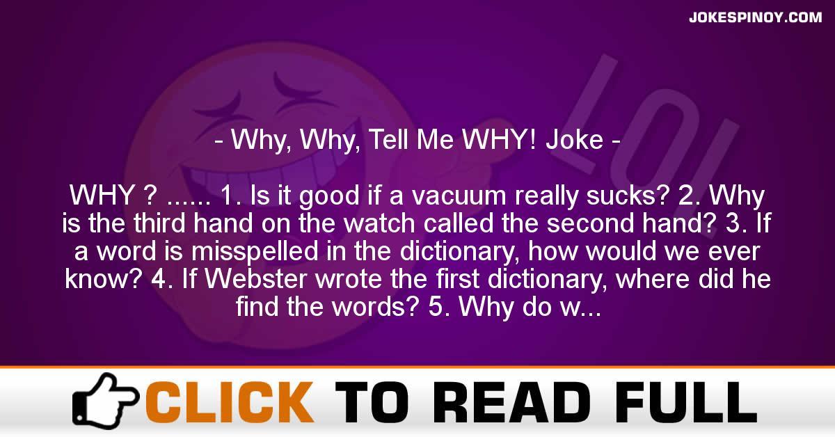 Why, Why, Tell Me WHY! Joke
