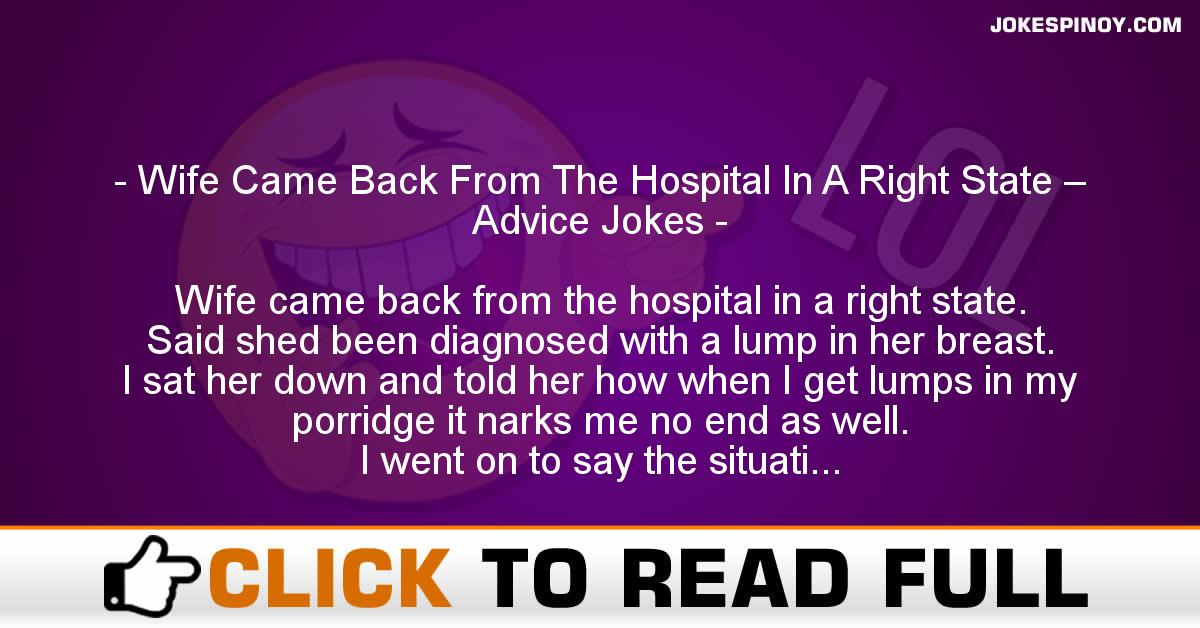 Wife Came Back From The Hospital In A Right State – Advice Jokes