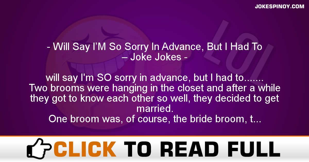 Will Say I'M So Sorry In Advance, But I Had To – Joke Jokes