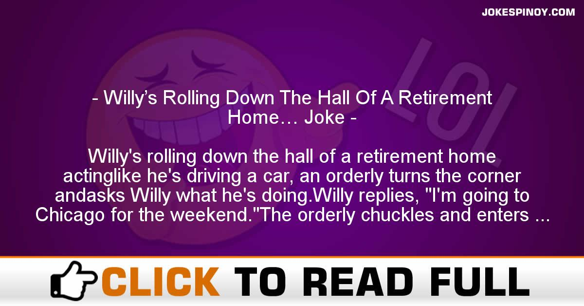 Willy's Rolling Down The Hall Of A Retirement Home… Joke