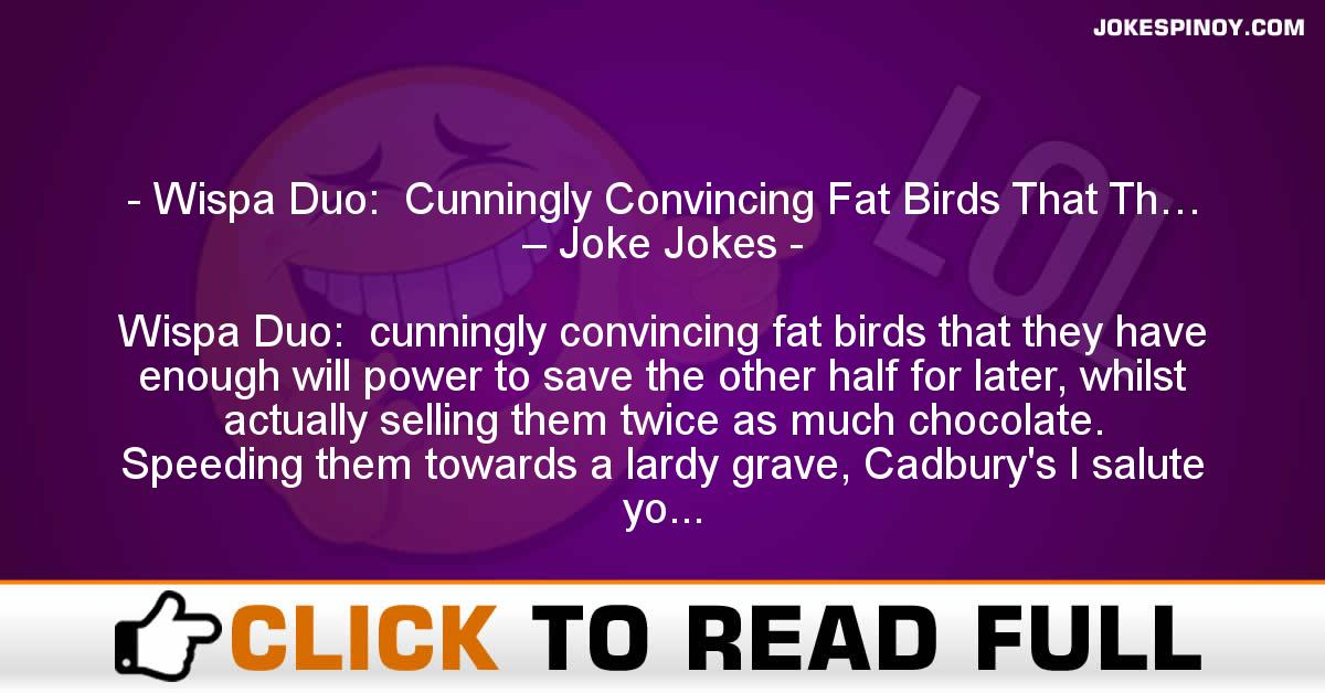 Wispa Duo:  Cunningly Convincing Fat Birds That Th… – Joke Jokes