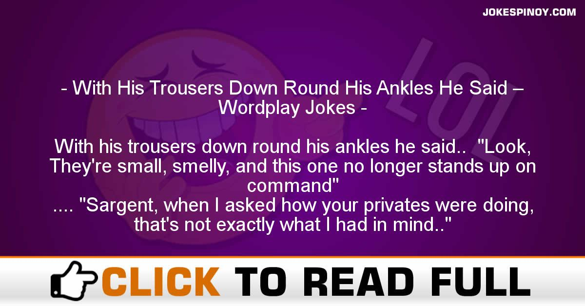 With His Trousers Down Round His Ankles He Said – Wordplay Jokes