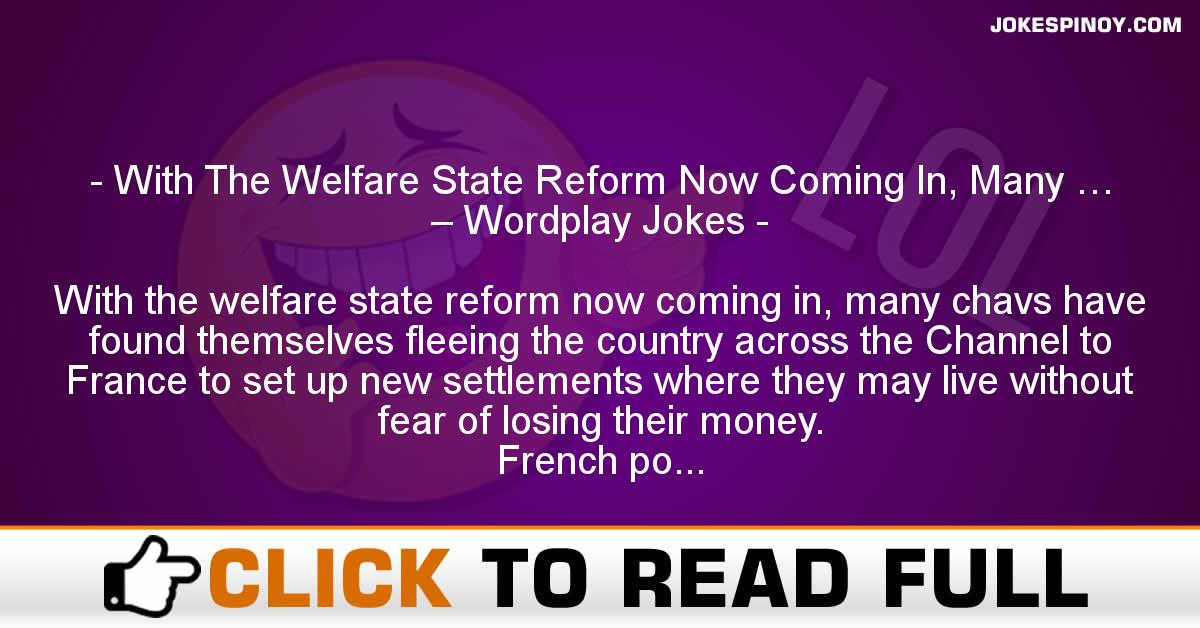 With The Welfare State Reform Now Coming In, Many … – Wordplay Jokes