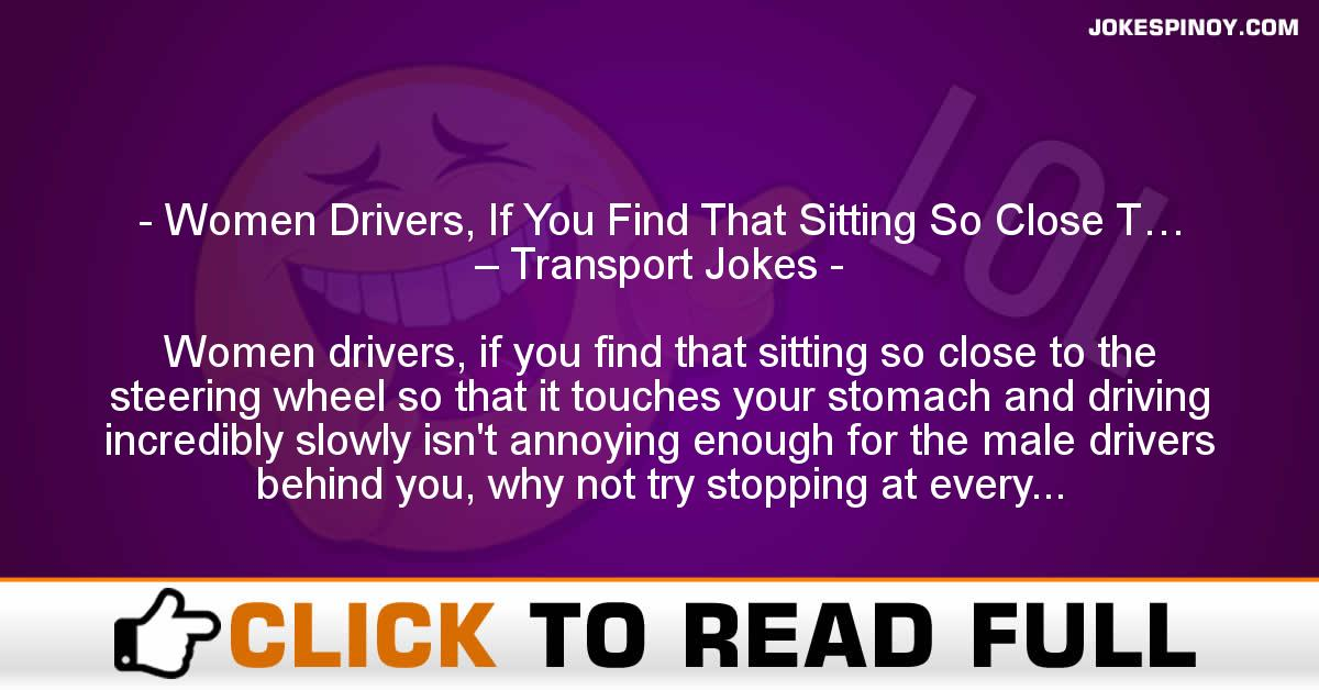 Women Drivers, If You Find That Sitting So Close T… – Transport Jokes