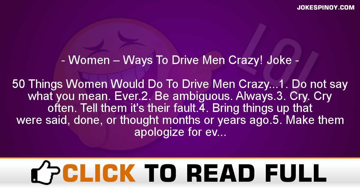 Women – Ways To Drive Men Crazy! Joke