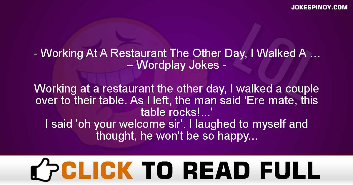 Working At A Restaurant The Other Day, I Walked A … – Wordplay Jokes