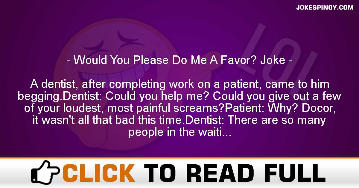 Would You Please Do Me A Favor? Joke