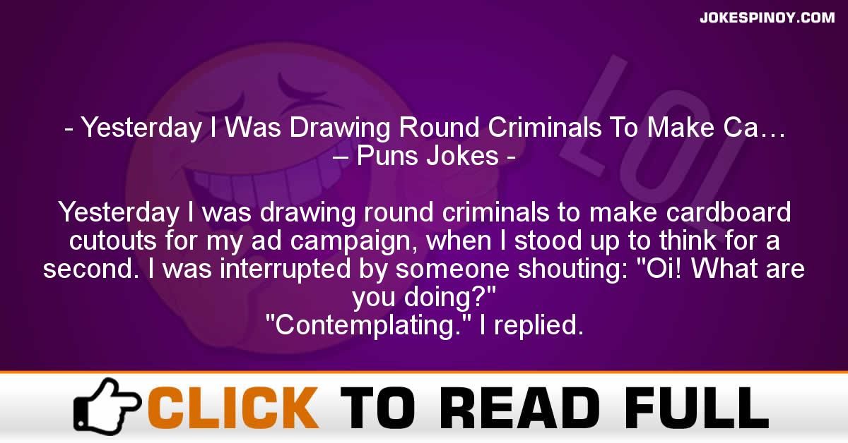 Yesterday I Was Drawing Round Criminals To Make Ca… – Puns Jokes