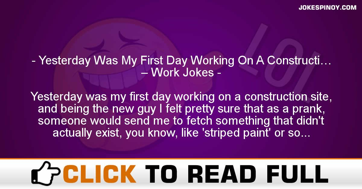 Yesterday Was My First Day Working On A Constructi… – Work Jokes