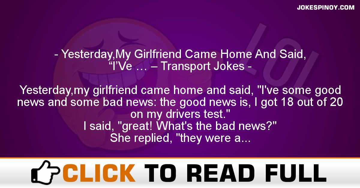 """Yesterday,My Girlfriend Came Home And Said, """"I'Ve … – Transport Jokes"""