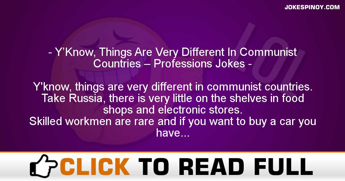 Y'Know, Things Are Very Different In Communist Countries – Professions Jokes
