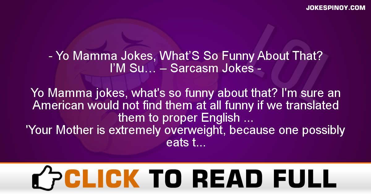 Yo Mamma Jokes, What'S So Funny About That? I'M Su… – Sarcasm Jokes