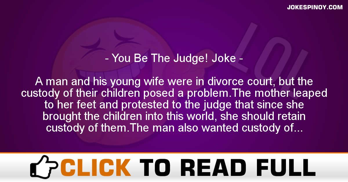 You Be The Judge! Joke