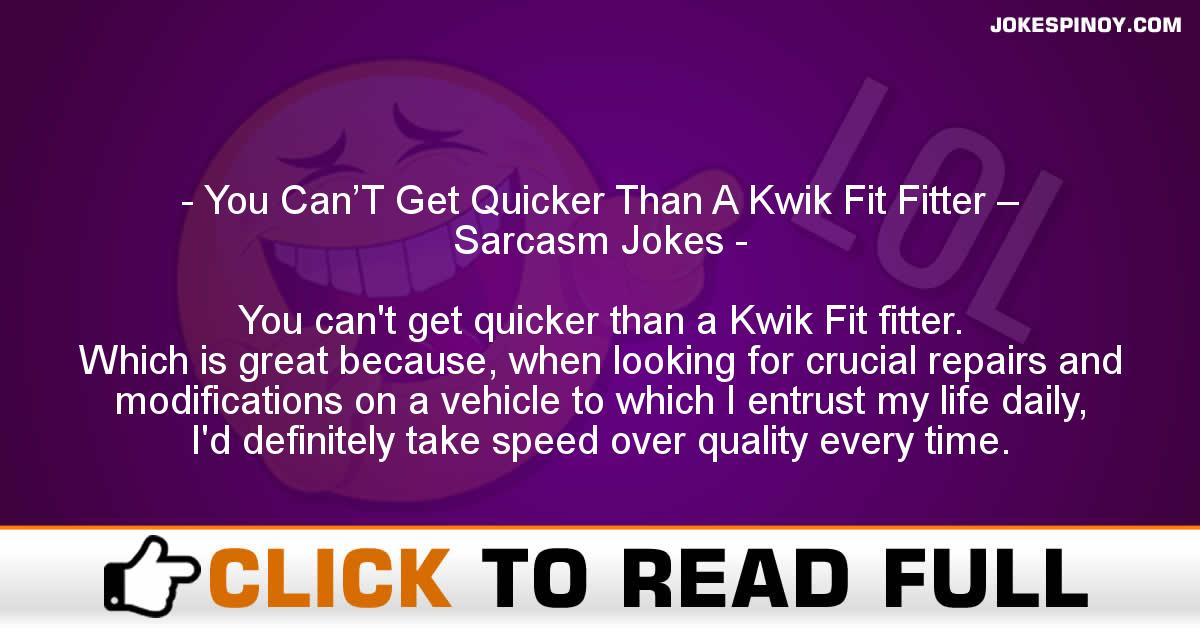 You Can'T Get Quicker Than A Kwik Fit Fitter – Sarcasm Jokes