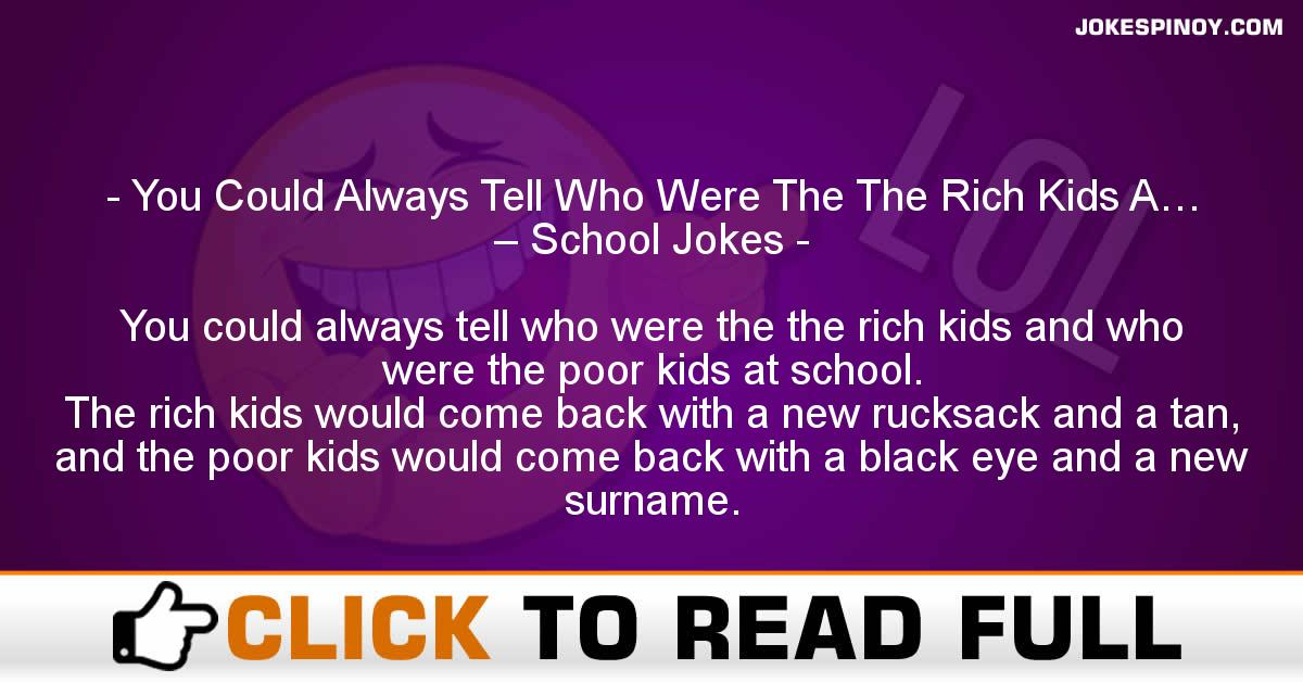 You Could Always Tell Who Were The The Rich Kids A… – School Jokes
