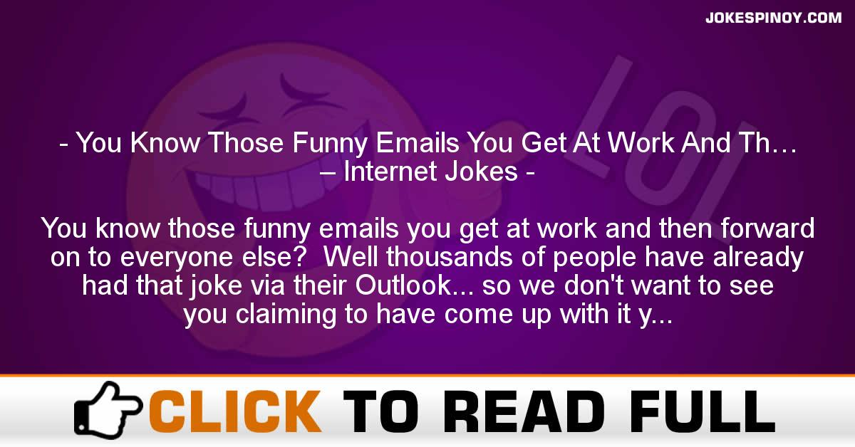 You Know Those Funny Emails You Get At Work And Th… – Internet Jokes