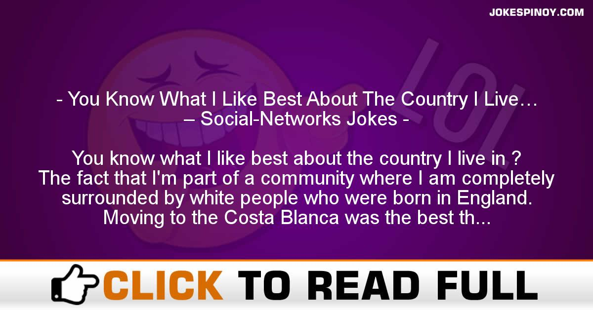 You Know What I Like Best About The Country I Live… – Social-Networks Jokes