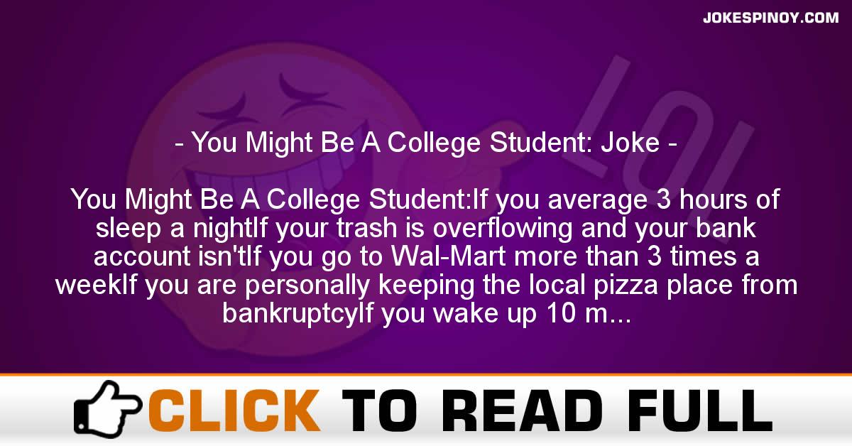 You Might Be A College Student: Joke