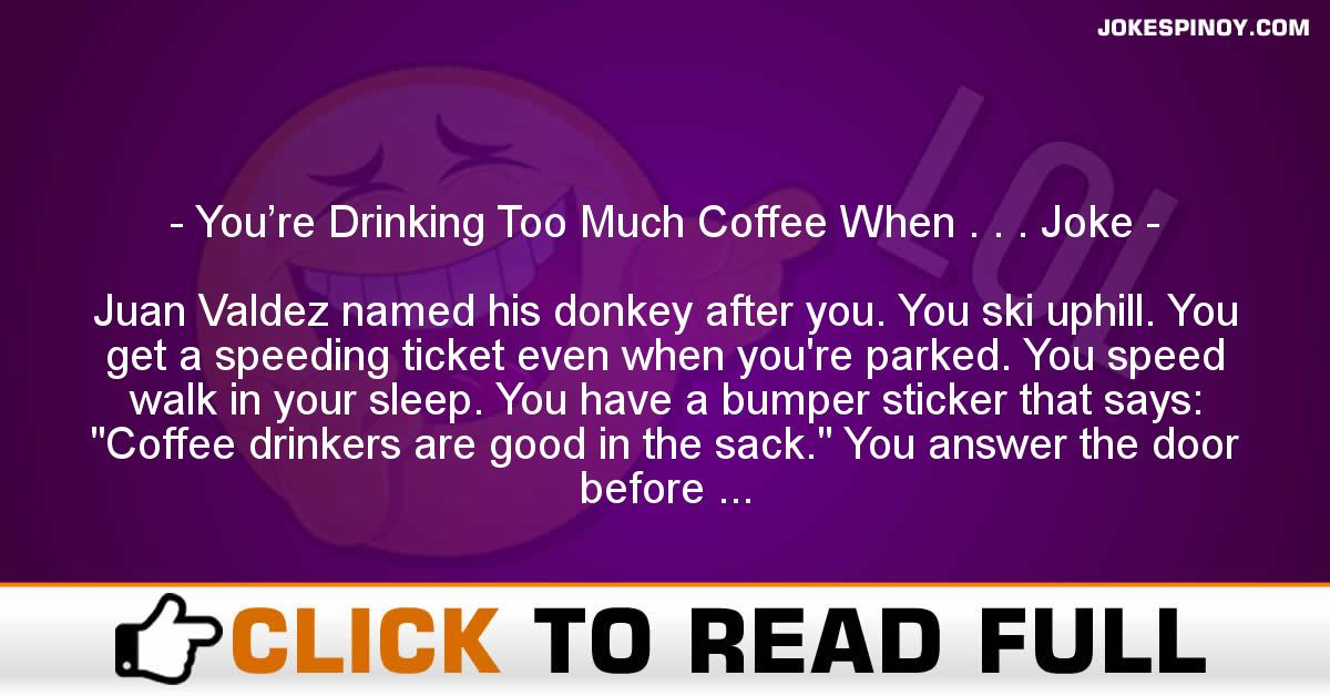 You're Drinking Too Much Coffee When . . . Joke