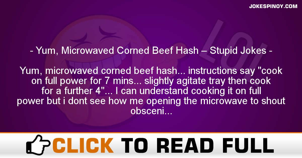 Yum, Microwaved Corned Beef Hash – Stupid Jokes